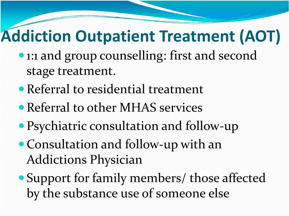 Referral to residential treatment Referral to other MHAS services Psychiatric i