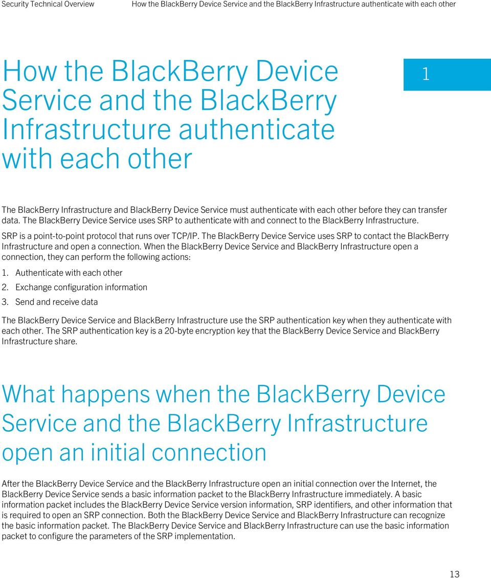 The BlackBerry Device Service uses SRP to authenticate with and connect to the BlackBerry Infrastructure. SRP is a point-to-point protocol that runs over TCP/IP.