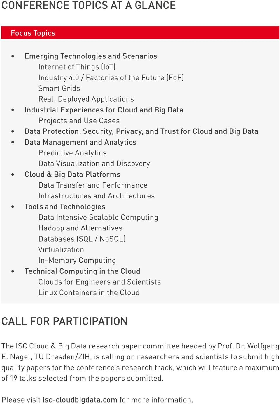 and Big Data Data Management and Analytics Predictive Analytics Data Visualization and Discovery Cloud & Big Data Platforms Data Transfer and Performance Infrastructures and Architectures Tools and