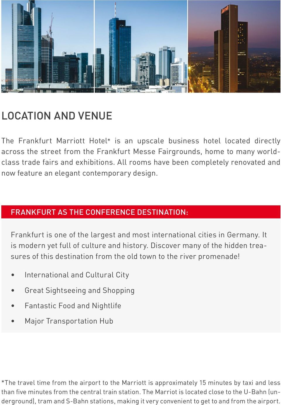 FRANKFURT AS THE CONFERENCE DESTINATION: Frankfurt is one of the largest and most international cities in Germany. It is modern yet full of culture and history.