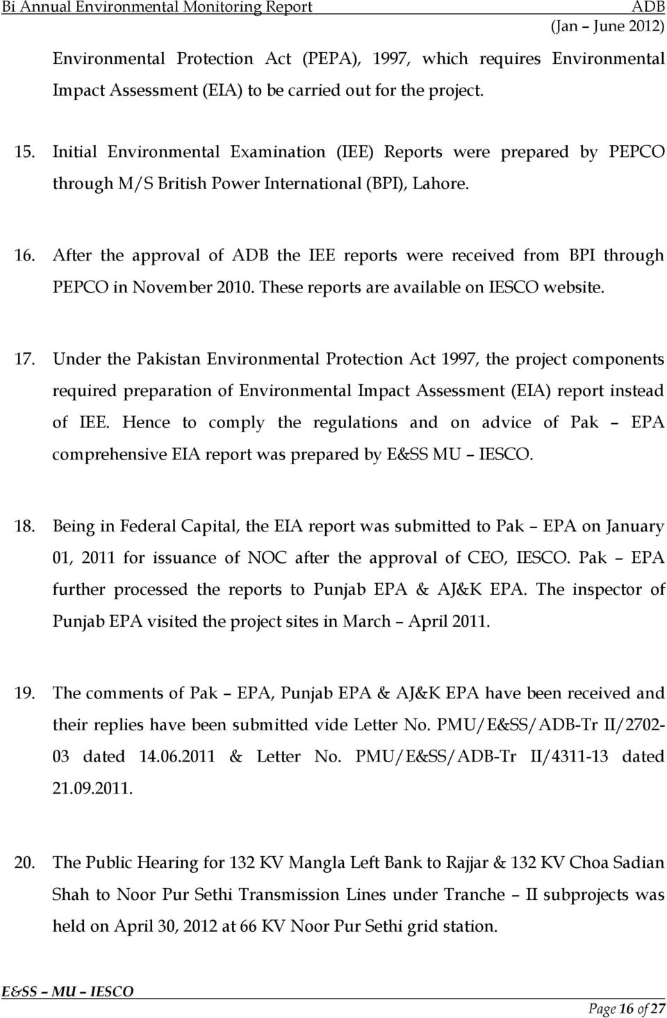 After the approval of the IEE reports were received from BPI through PEPCO in November 2010. These reports are available on IESCO website. 17.