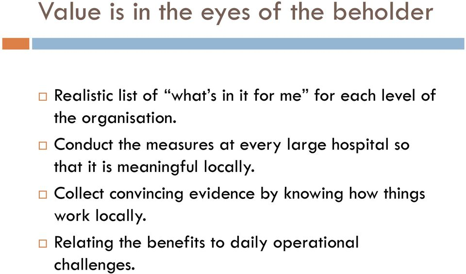 Conduct the measures at every large hospital so that it is meaningful locally.