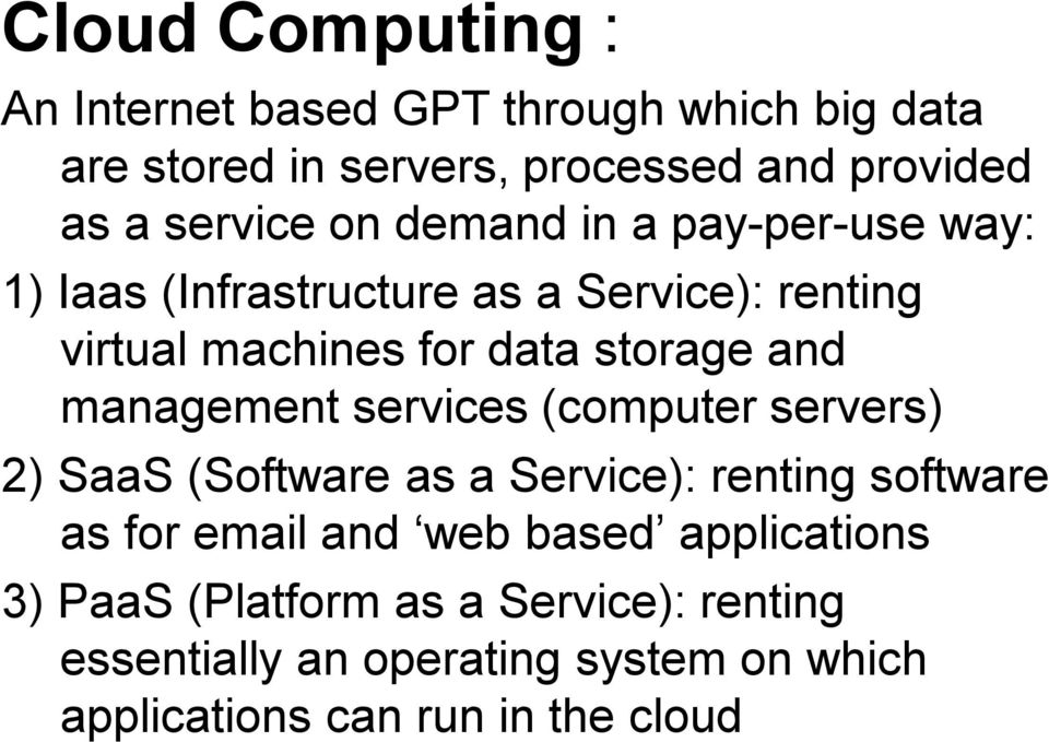 management services (computer servers) 2) SaaS (Software as a Service): renting software as for email and web based