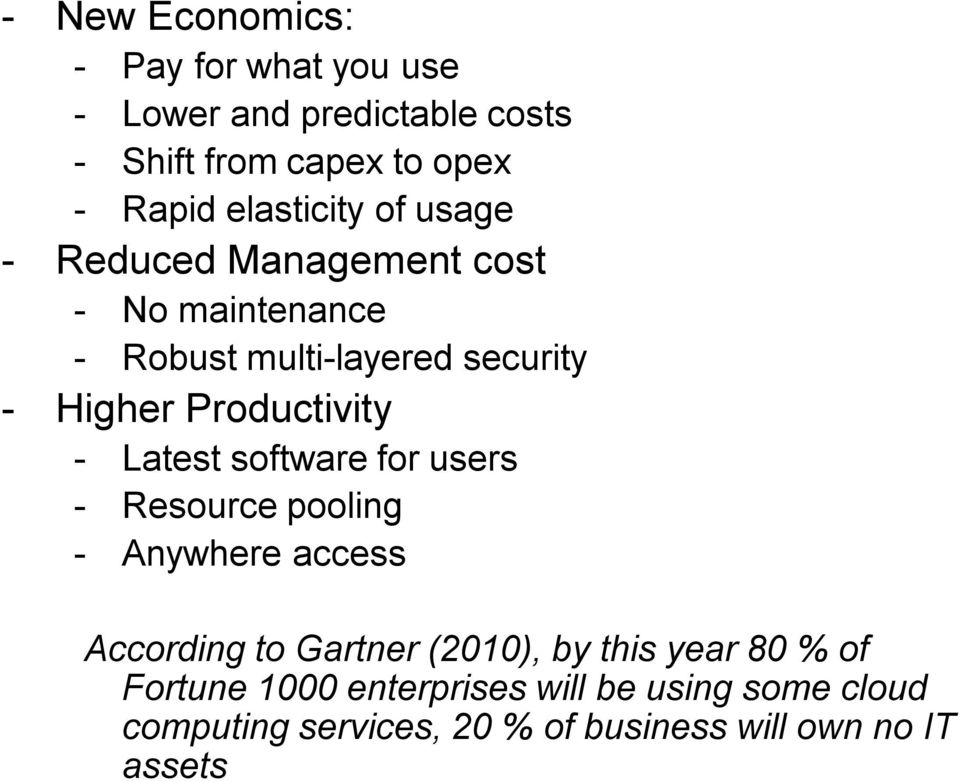 Productivity - Latest software for users - Resource pooling - Anywhere access According to Gartner (2010), by
