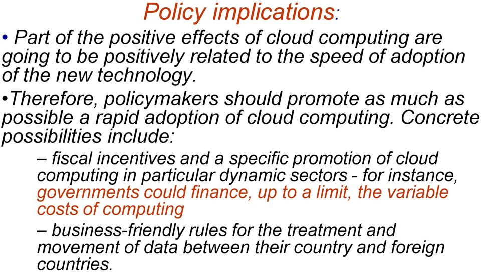 Concrete possibilities include: fiscal incentives and a specific promotion of cloud computing in particular dynamic sectors - for instance,