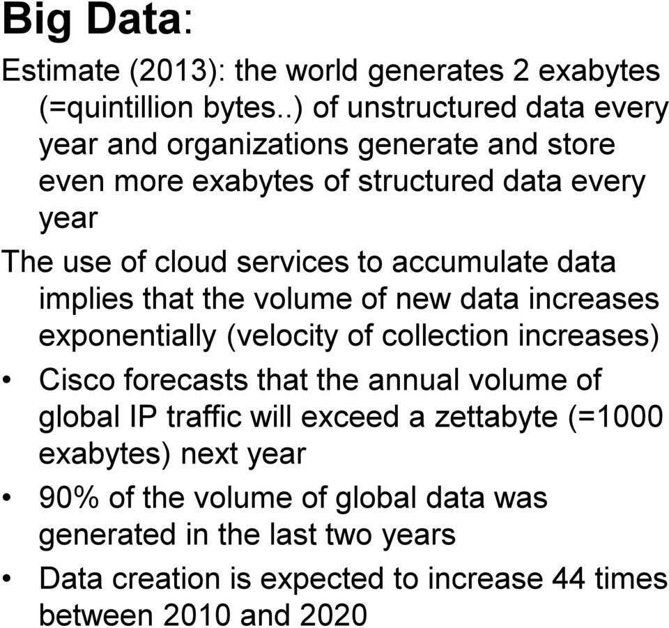 to accumulate data implies that the volume of new data increases exponentially (velocity of collection increases) Cisco forecasts that the annual