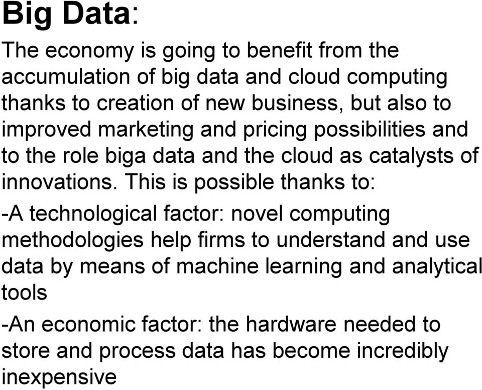 This is possible thanks to: -A technological factor: novel computing methodologies help firms to understand and use data by means of