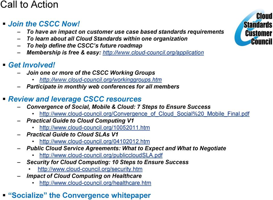 http://www.cloud-council.org/application Get Involved! Join one or more of the CSCC Working Groups http://www.cloud-council.org/workinggroups.
