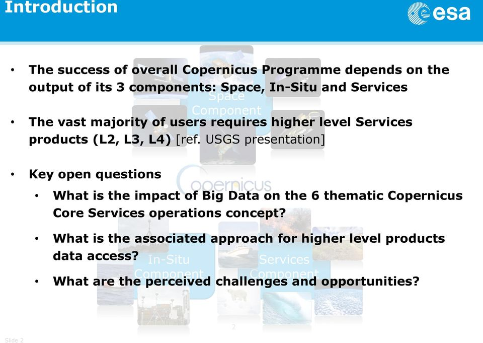 USGS presentation] Key open questions What is the impact of Big Data on the 6 thematic Copernicus Core Services operations concept?