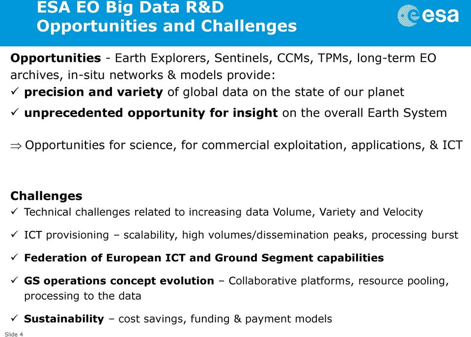 Technical challenges related to increasing data Volume, Variety and Velocity ICT provisioning scalability, high volumes/dissemination peaks, processing burst Federation of European