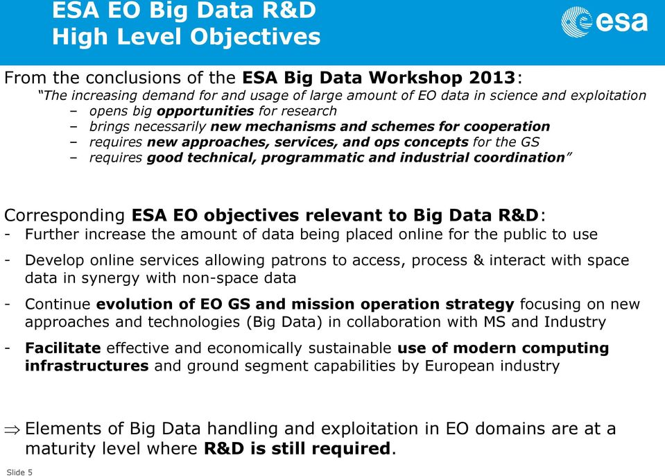 Corresponding ESA EO objectives relevant to Big Data R&D: - Further increase the amount of data being placed online for the public to use - Develop online services allowing patrons to access, process