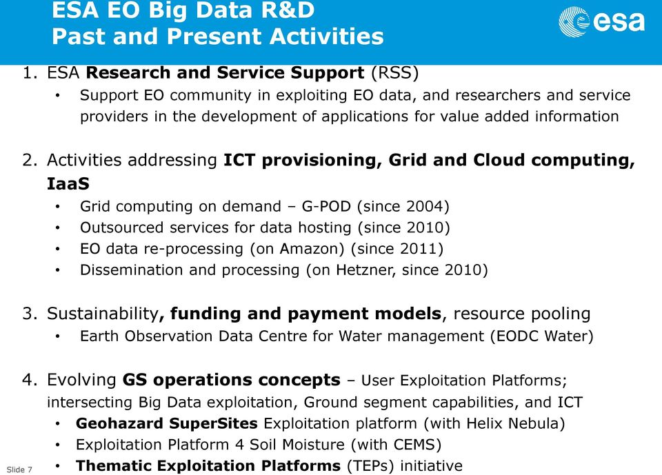 Activities addressing ICT provisioning, Grid and Cloud computing, IaaS Grid computing on demand G-POD (since 2004) Outsourced services for data hosting (since 2010) EO data re-processing (on Amazon)
