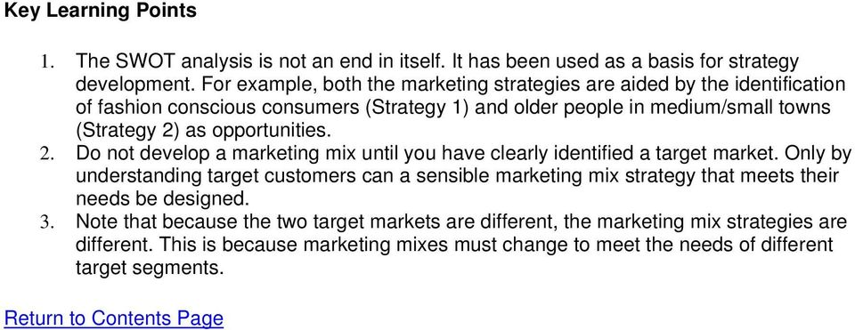 opportunities. 2. Do not develop a marketing mix until you have clearly identified a target market.