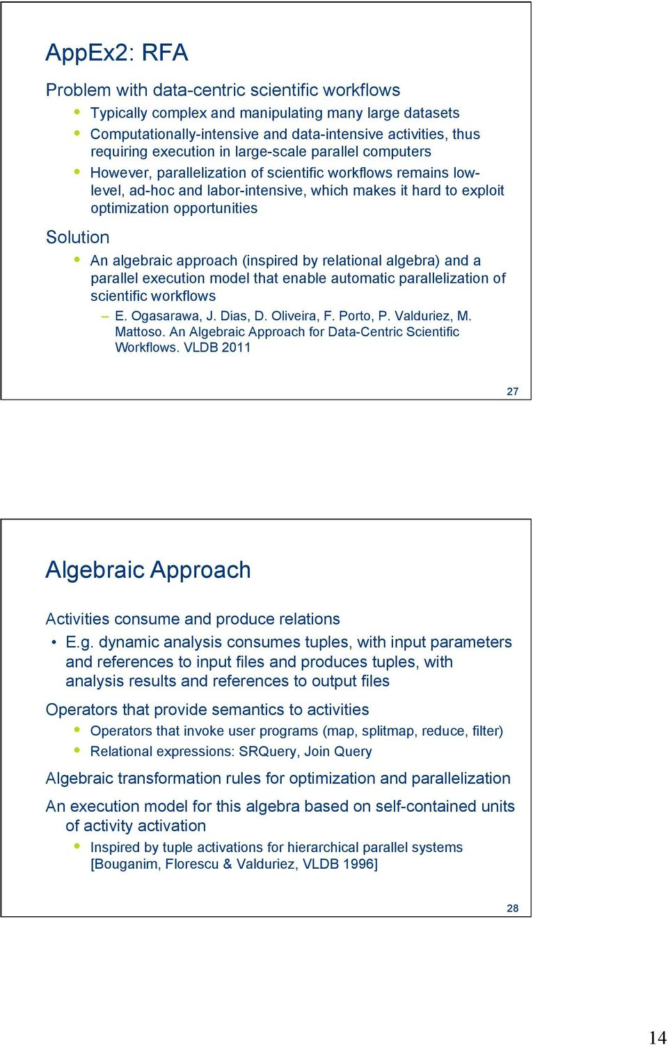 algebraic approach (inspired by relational algebra) and a parallel execution model that enable automatic parallelization of scientific workflows E. Ogasarawa, J. Dias, D. Oliveira, F. Porto, P.