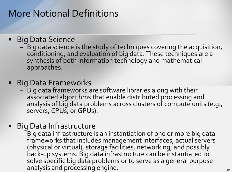 Big Data Frameworks Big data frameworks are software libraries along with their associated algorithms that enable distributed processing and analysis of big data problems across clusters of compute