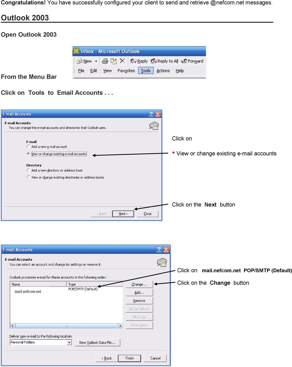Outlook 2003 Open Outlook 2003 From the Menu Bar Click on Tools to Email Accounts.