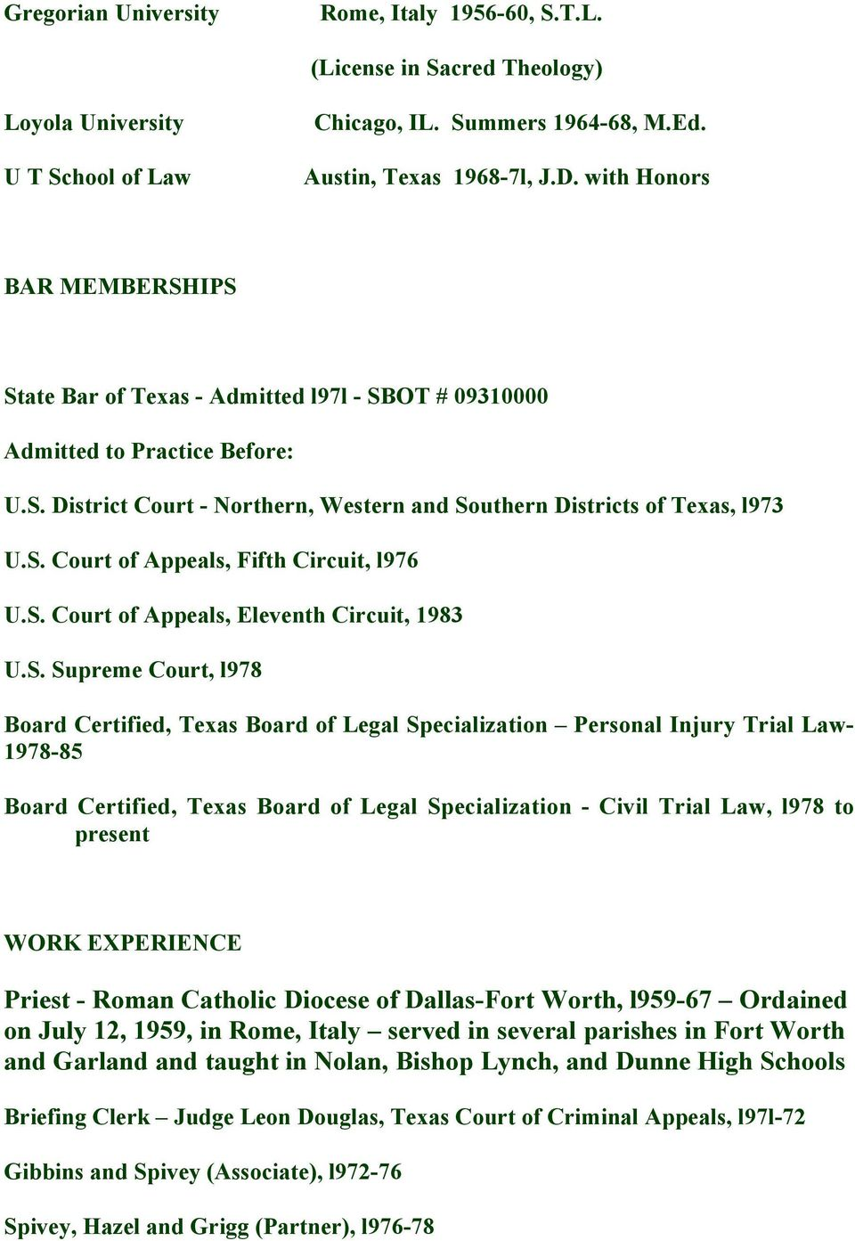 S. Court of Appeals, Eleventh Circuit, 1983 U.S. Supreme Court, l978 Board Certified, Texas Board of Legal Specialization Personal Injury Trial Law- 1978-85 Board Certified, Texas Board of Legal