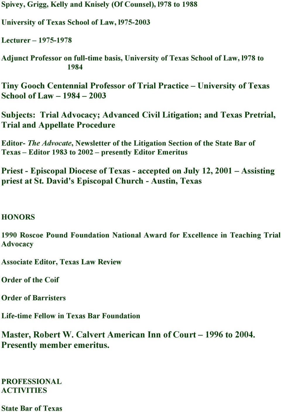 Procedure Editor- The Advocate, Newsletter of the Litigation Section of the State Bar of Texas Editor 1983 to 2002 presently Editor Emeritus Priest - Episcopal Diocese of Texas - accepted on July 12,