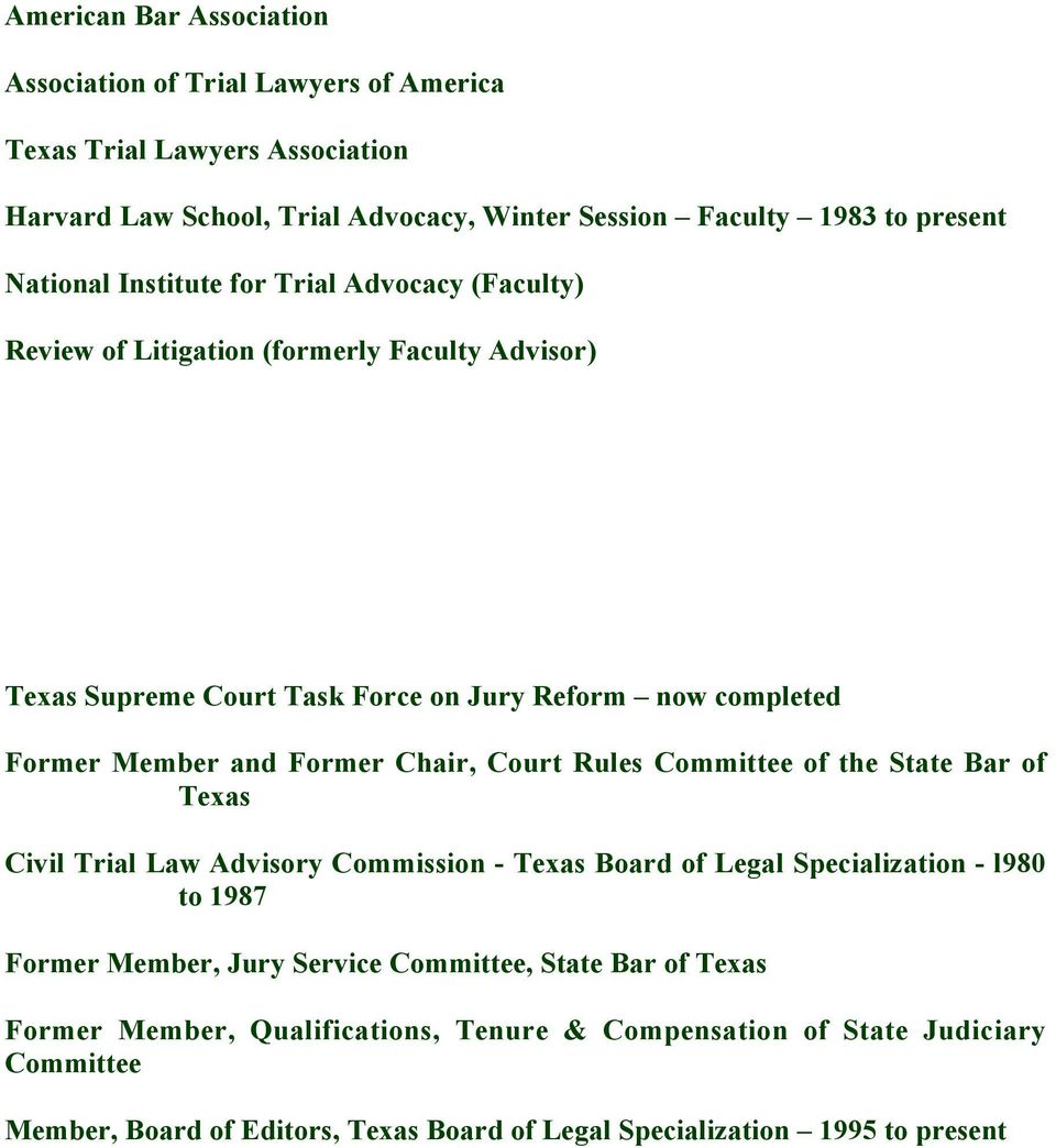 Calvert American Inn of Court 1996 to present Texas Supreme Court Task Force on Jury Reform now completed Former Member and Former Chair, Court Rules Committee of the State Bar of Texas Civil