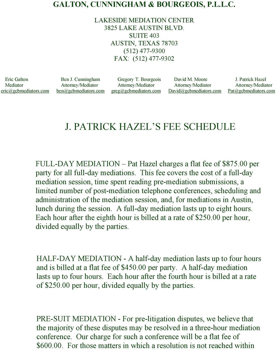 com David@gcbmediators.com Pat@gcbmediators.com J. PATRICK HAZEL S FEE SCHEDULE FULL-DAY MEDIATION Pat Hazel charges a flat fee of $875.00 per party for all full-day mediations.