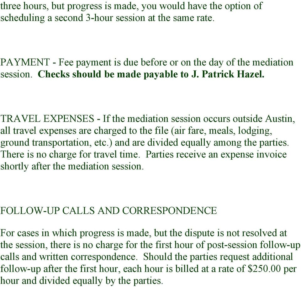 TRAVEL EXPENSES - If the mediation session occurs outside Austin, all travel expenses are charged to the file (air fare, meals, lodging, ground transportation, etc.