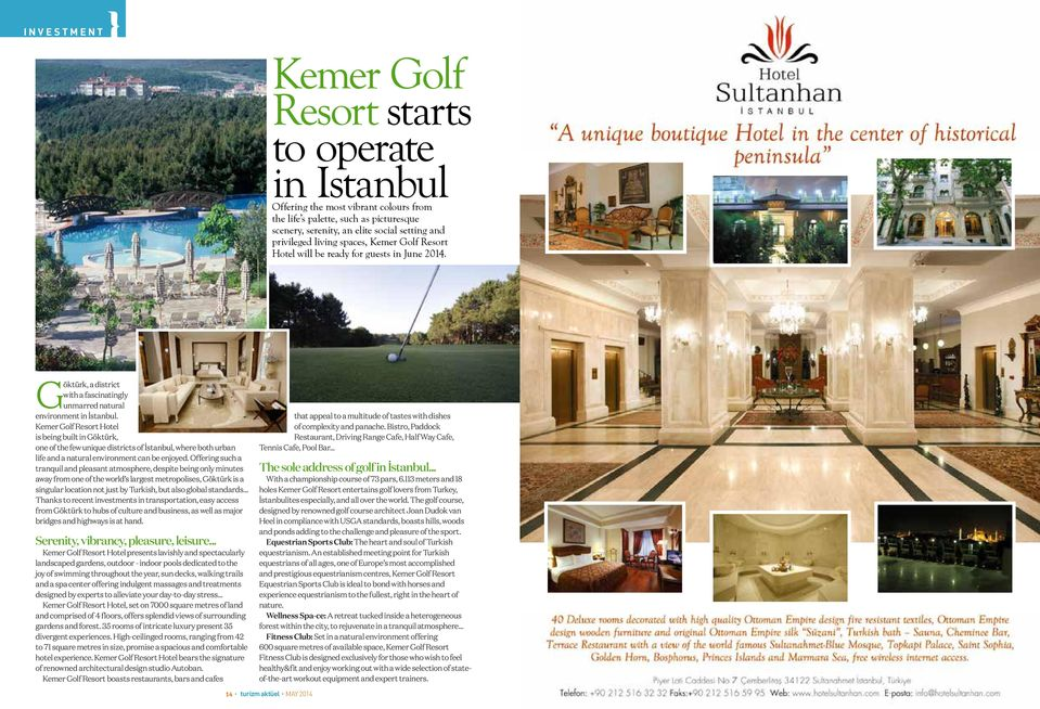 Kemer Golf Resort Hotel is being built in Göktürk, one of the few unique districts of İstanbul, where both urban life and a natural environment can be enjoyed.