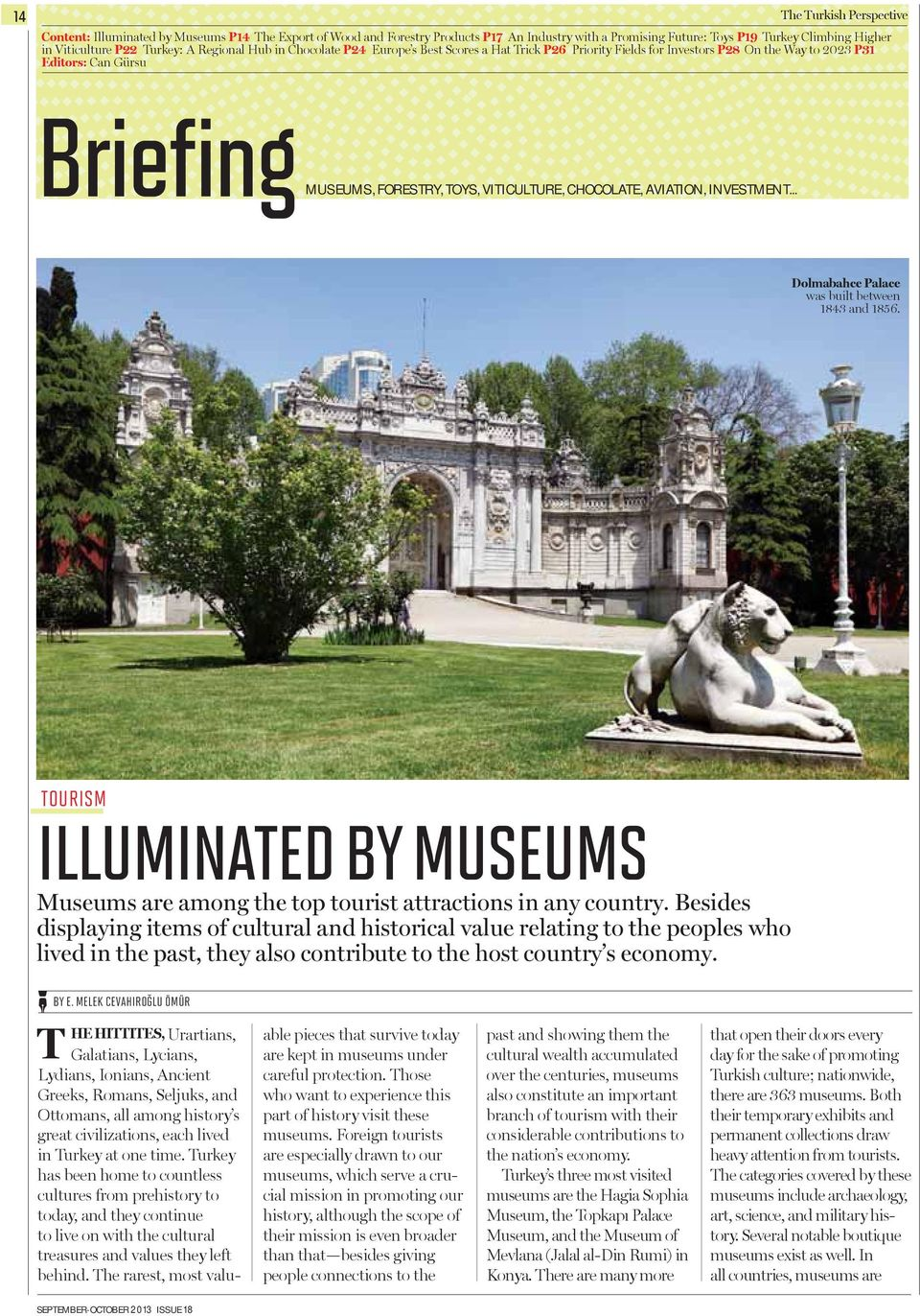 CHOCOLATE, AVIATION, INVESTMENT... Dolmabahce Palace was built between 1843 and 1856. TOURISM ILLUMINATED BY MUSEUMS Museums are among the top tourist attractions in any country.