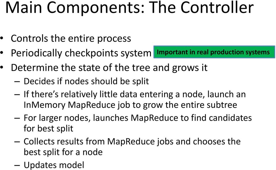 little data entering a node, launch an InMemory MapReduce job to grow the entire subtree For larger nodes, launches