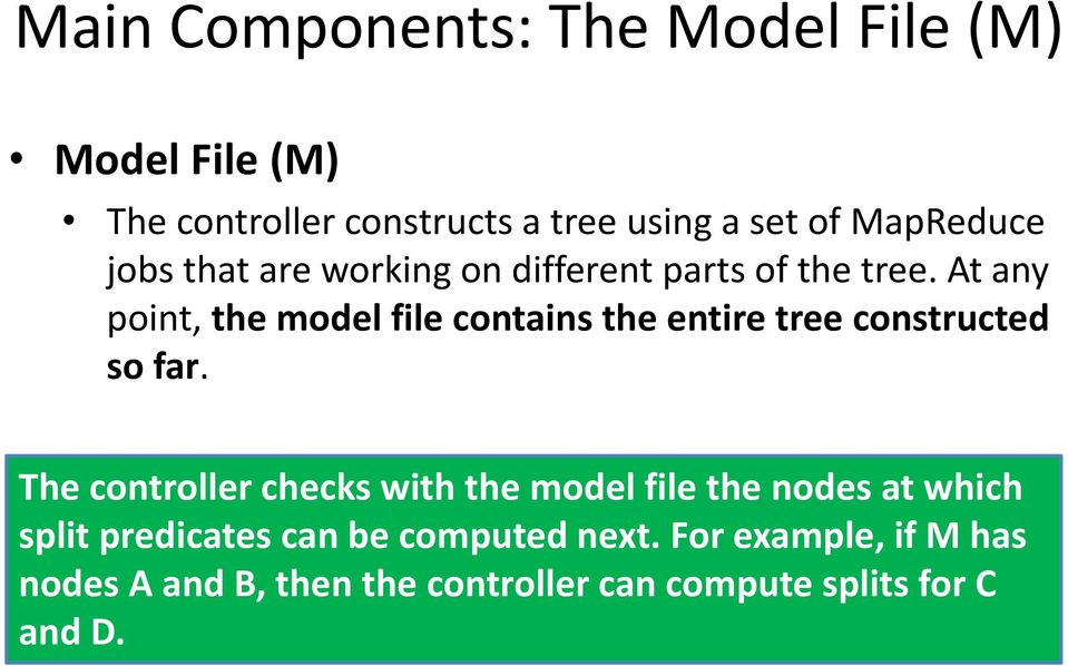 At any point, the model file contains the entire tree constructed so far.