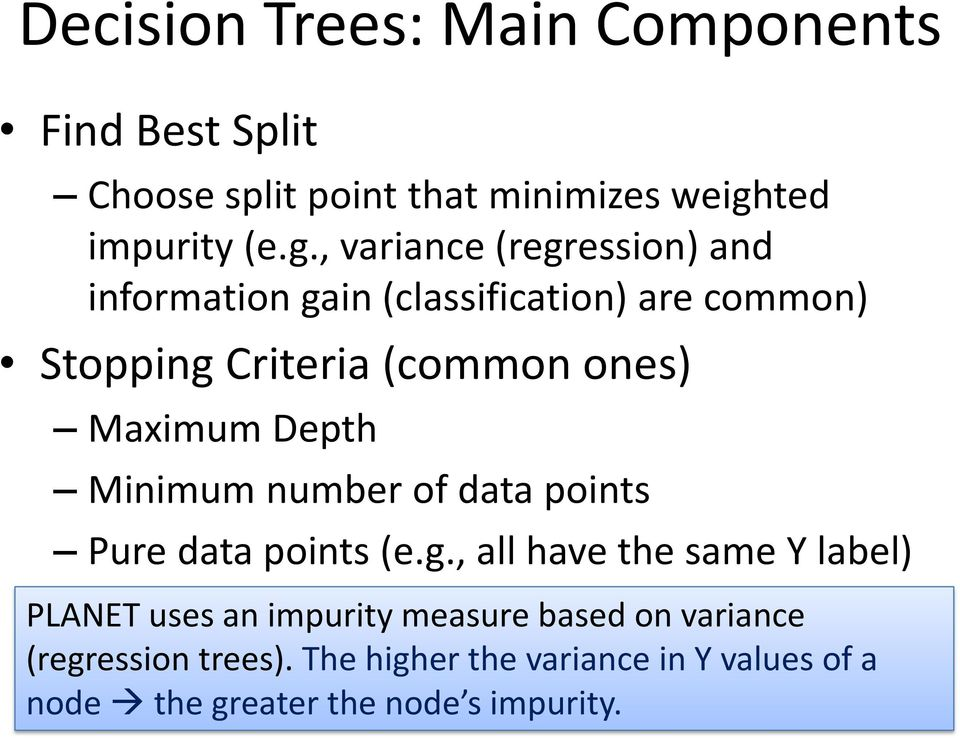 , variance (regression) and information gain (classification) are common) Stopping Criteria (common ones) Maximum