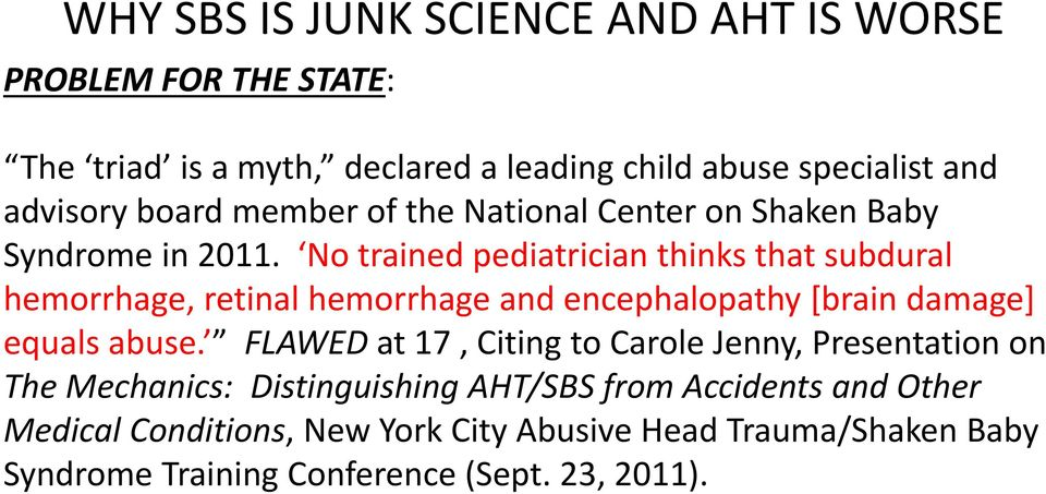 No trained pediatrician thinks that subdural hemorrhage, retinal hemorrhage and encephalopathy [brain damage] equals abuse.