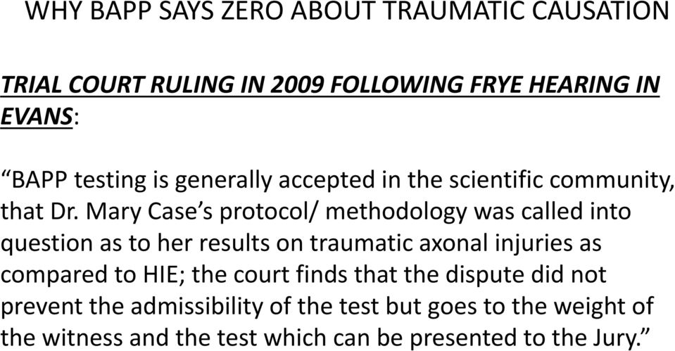 Mary Case s protocol/ methodology was called into question as to her results on traumatic axonal injuries