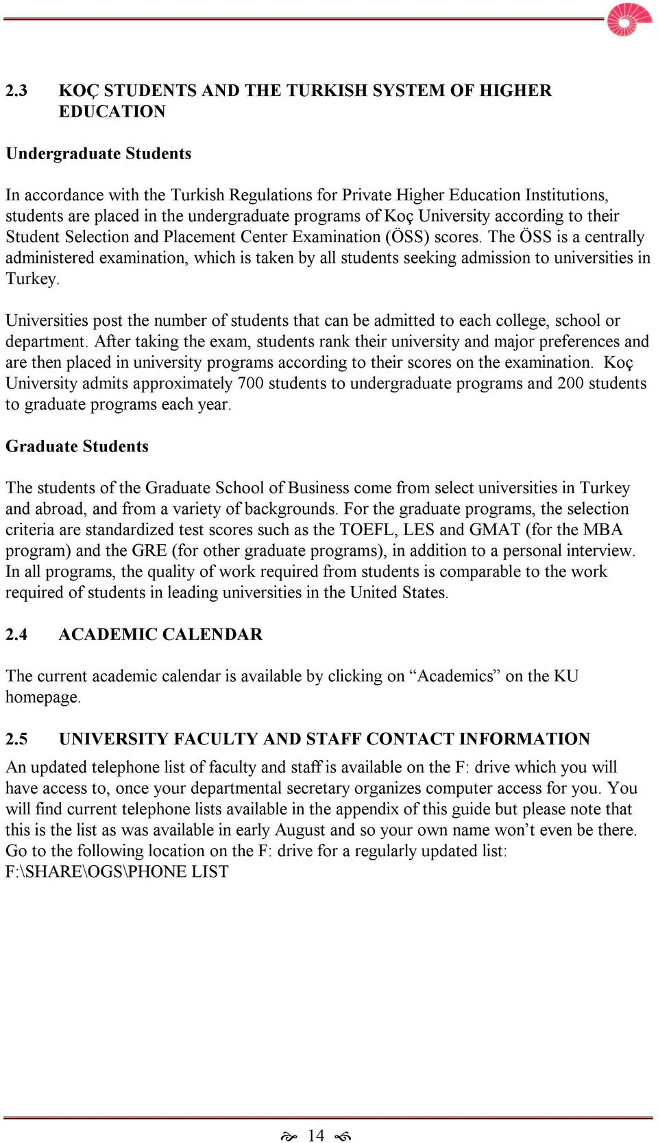 The ÖSS is a centrally administered examination, which is taken by all students seeking admission to universities in Turkey.