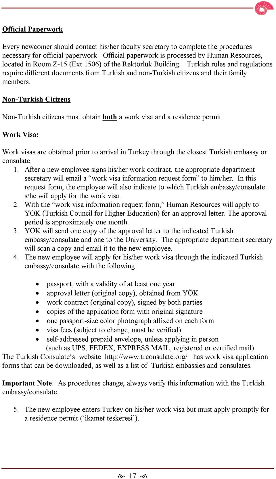 Turkish rules and regulations require different documents from Turkish and non-turkish citizens and their family members.