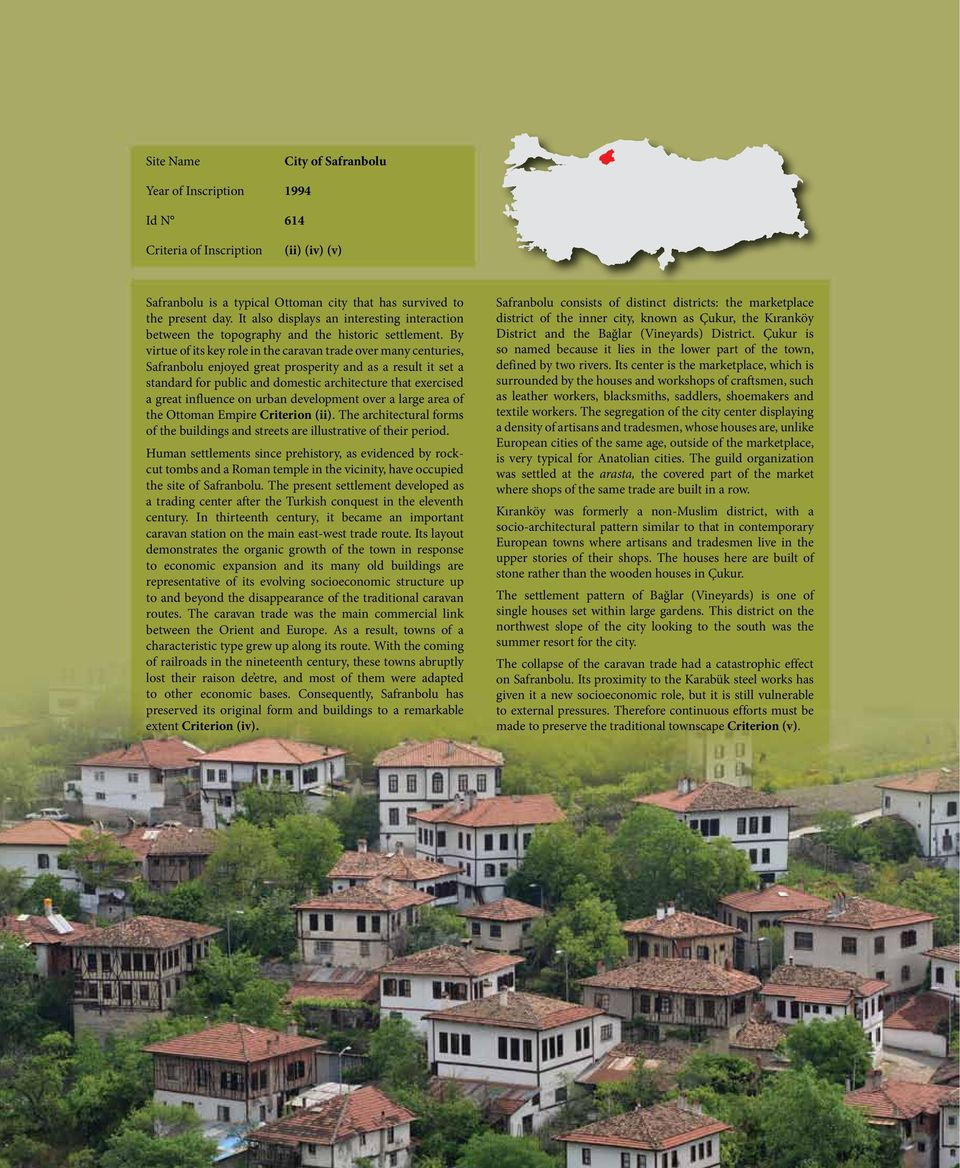 By virtue of its key role in the caravan trade over many centuries, Safranbolu enjoyed great prosperity and as a result it set a standard for public and domestic architecture that exercised a great