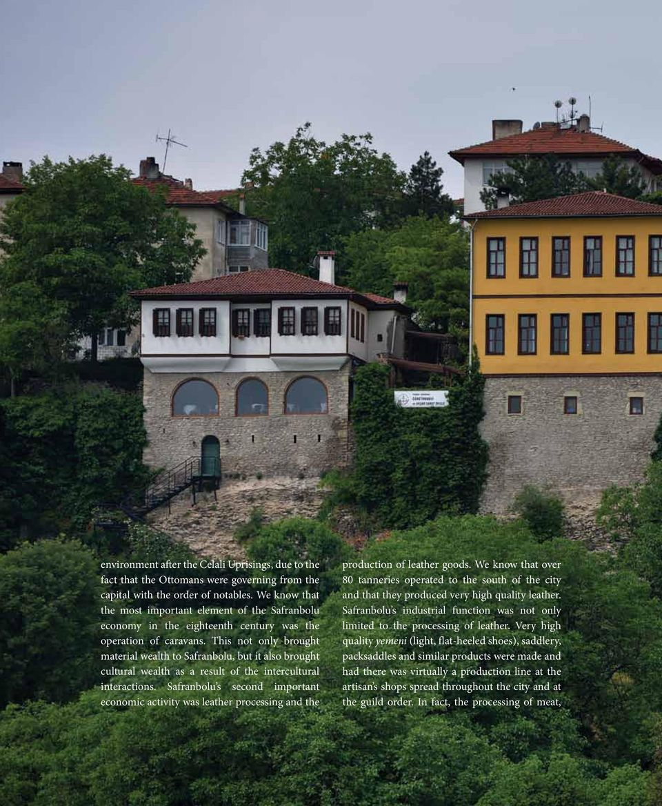 This not only brought material wealth to Safranbolu, but it also brought cultural wealth as a result of the intercultural interactions.