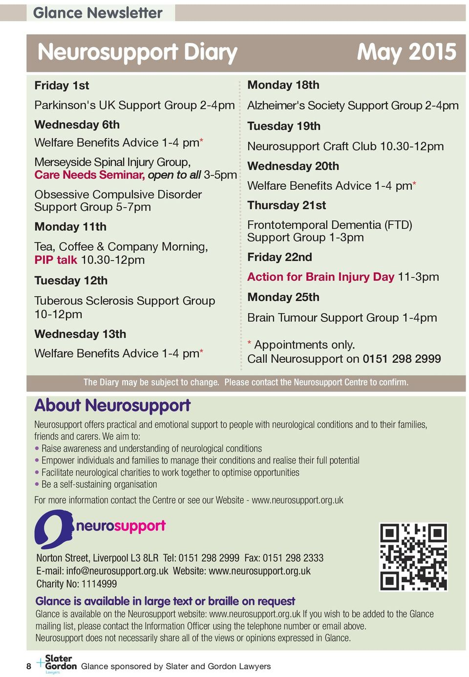 30-12pm Tuesday 12th Tuberous Sclerosis Support Group 10-12pm Wednesday 13th Welfare Benefits Advice 1-4 pm* Monday 18th Alzheimer's Society Support Group 2-4pm Tuesday 19th Neurosupport Craft Club