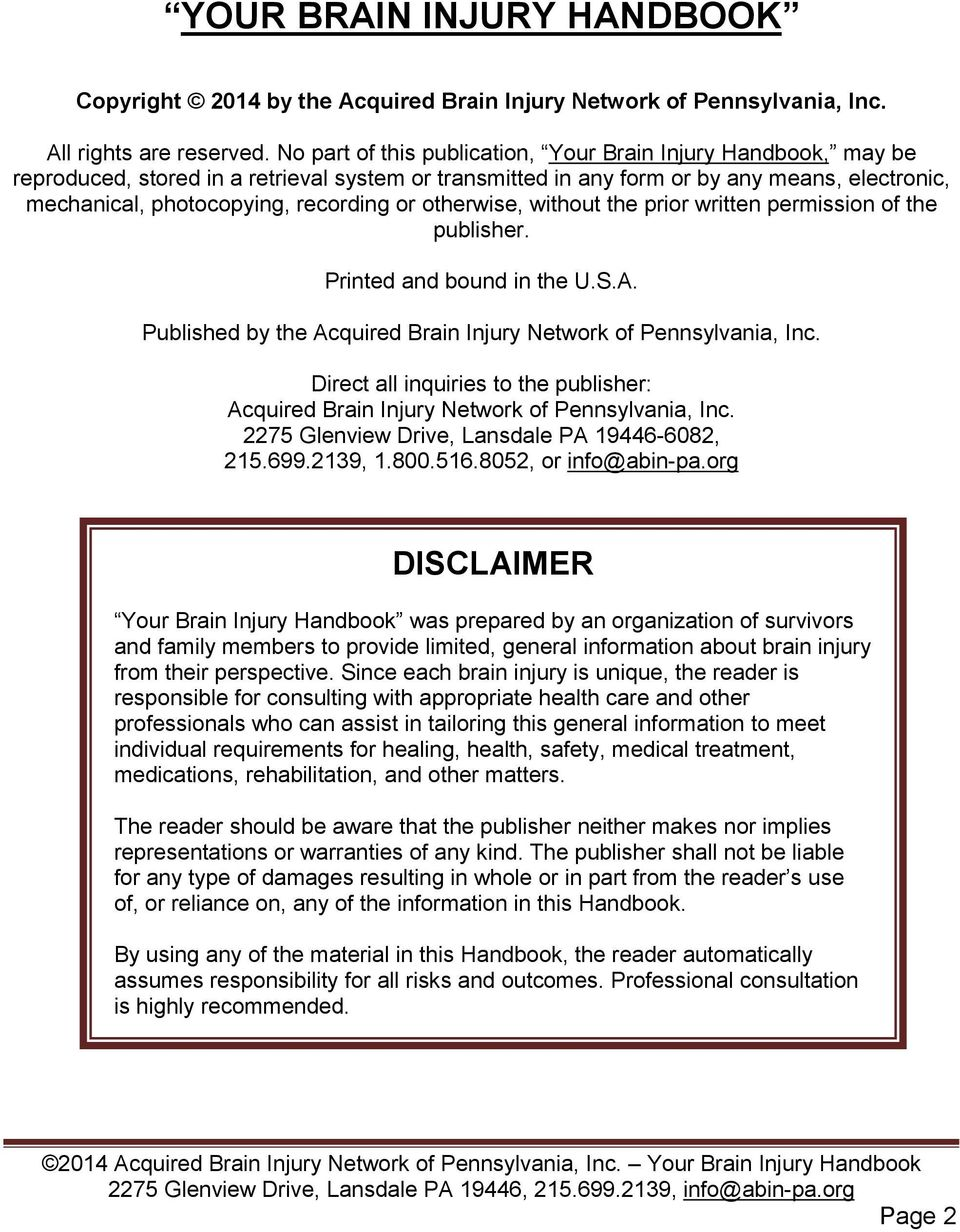 otherwise, without the prior written permission of the publisher. Printed and bound in the U.S.A. Published by the Acquired Brain Injury Network of Pennsylvania, Inc.