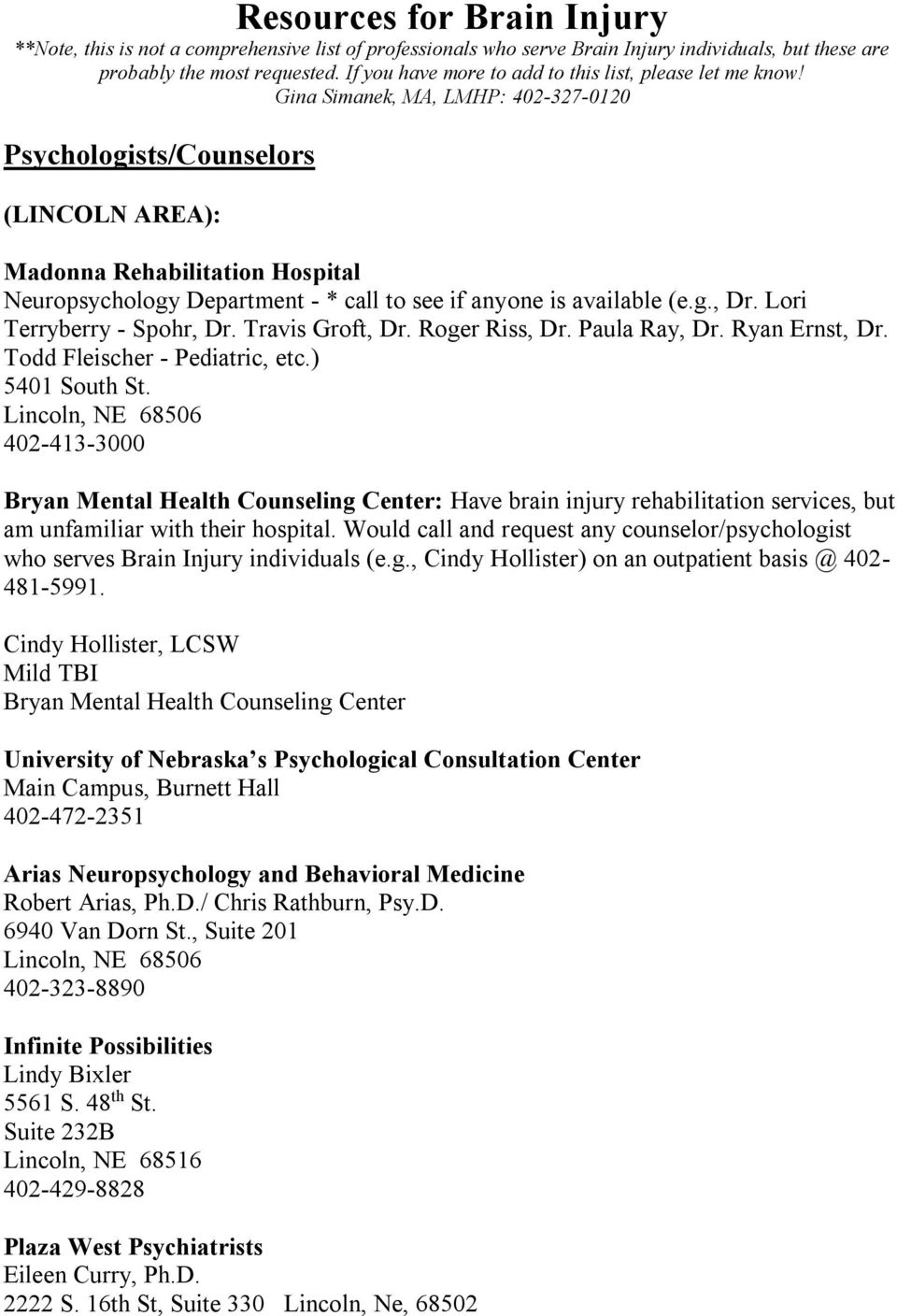 Gina Simanek, MA, LMHP: 402-327-0120 Psychologists/Counselors (LINCOLN AREA): Madonna Rehabilitation Hospital Neuropsychology Department - * call to see if anyone is available (e.g., Dr.