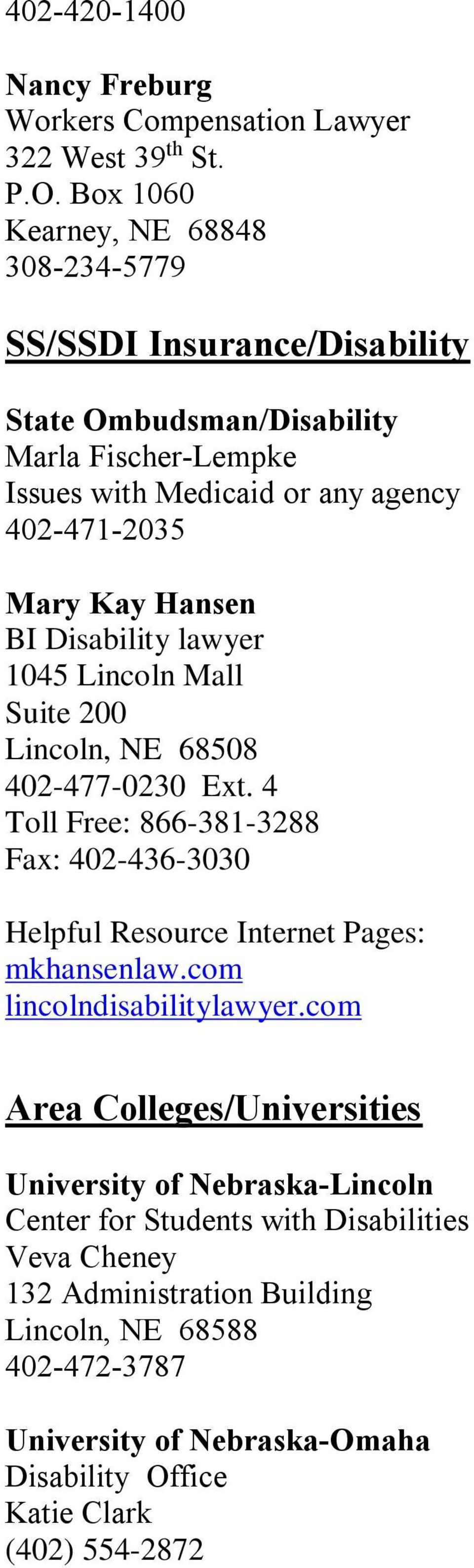 Hansen BI Disability lawyer 1045 Lincoln Mall Suite 200 Lincoln, NE 68508 402-477-0230 Ext.