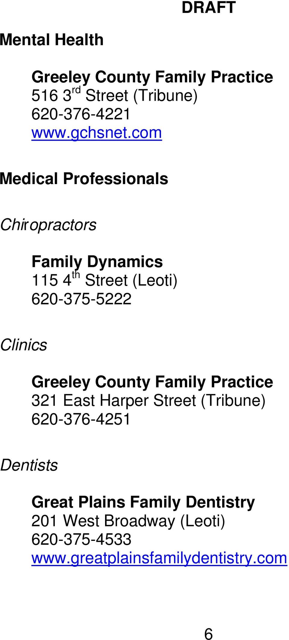 Clinics Greeley County Family Practice 321 East Harper Street (Tribune) 620-376-4251 Dentists