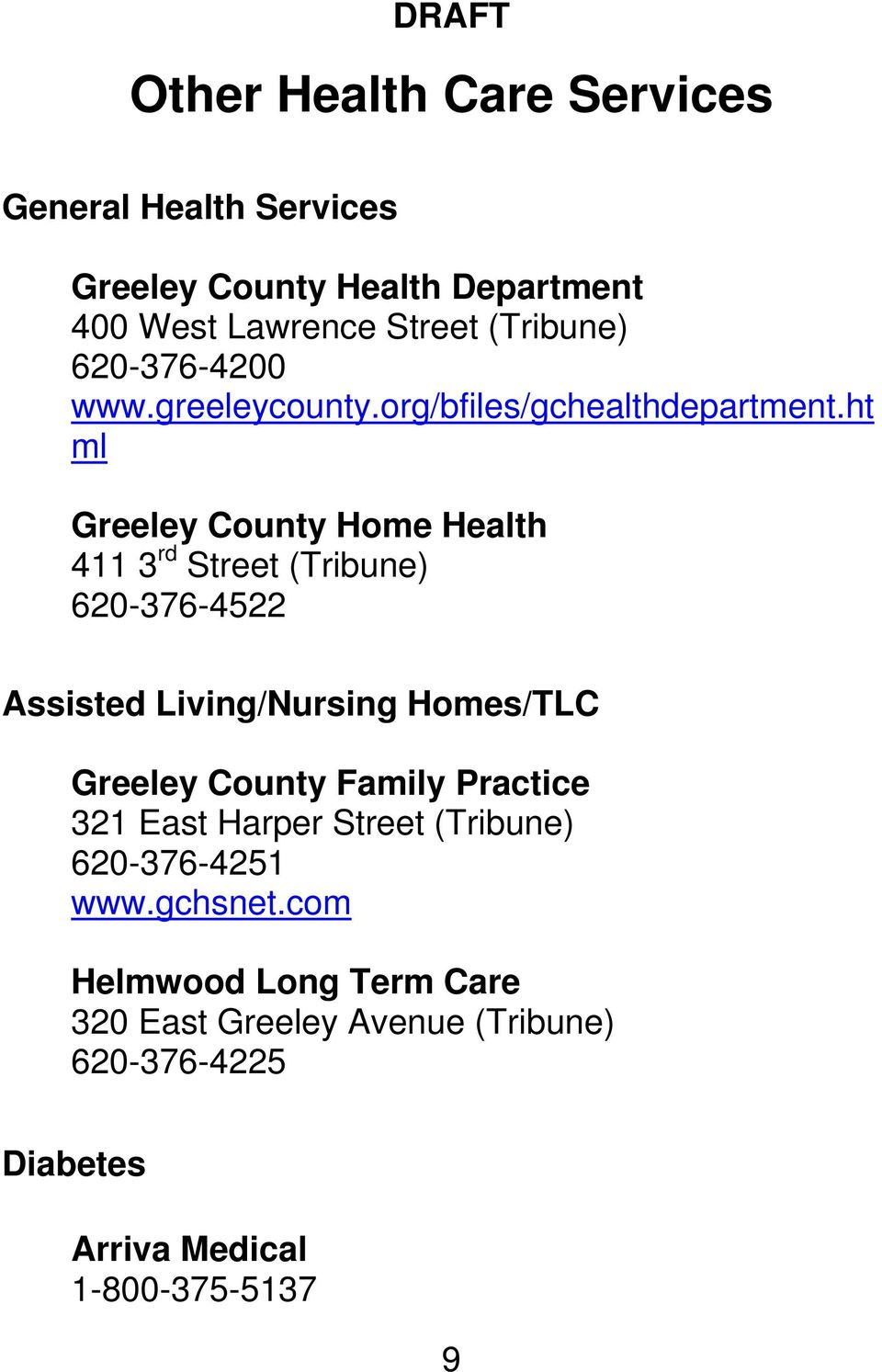 ht ml Greeley County Home Health 411 3 rd Street (Tribune) 620-376-4522 Assisted Living/Nursing Homes/TLC Greeley County