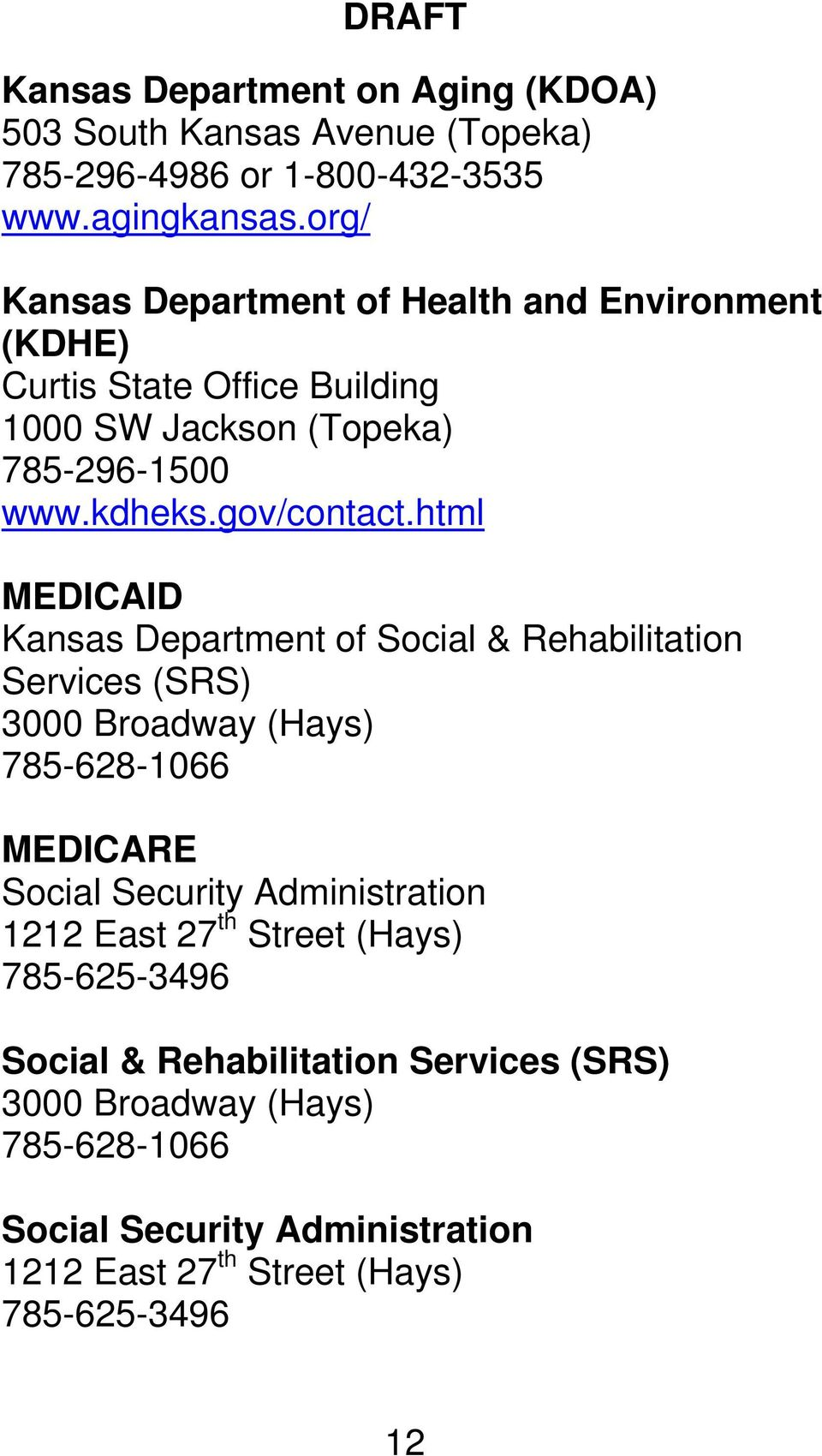 html MEDICAID Kansas Department of Social & Rehabilitation Services (SRS) 3000 Broadway (Hays) 785-628-1066 MEDICARE Social Security Administration