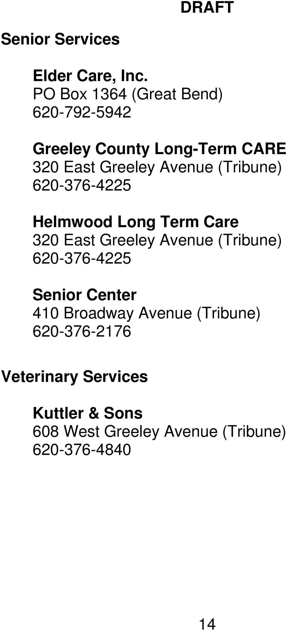 Avenue (Tribune) 620-376-4225 Helmwood Long Term Care 320 East Greeley Avenue (Tribune)