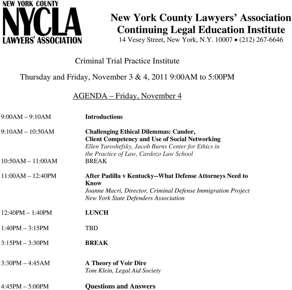 10007 (212) 267-6646 Criminal Trial Practice Institute Thursday and Friday, November 3 & 4, 2011 9:00AM to 5:00PM AGENDA Friday, November 4 9:00AM 9:10AM 9:10AM 10:50AM 10:50AM 11:00AM 11:00AM
