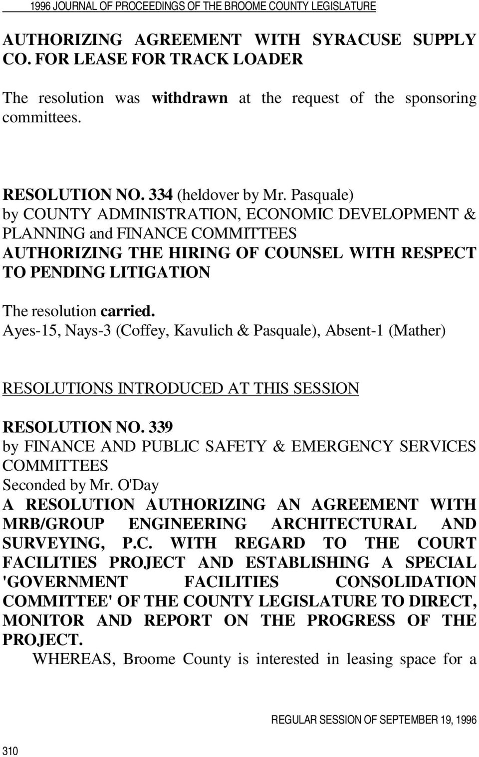 Ayes-15, Nays-3 (Coffey, Kavulich & Pasquale), Absent-1 (Mather) RESOLUTIONS INTRODUCED AT THIS SESSION RESOLUTION NO. 339 by FINANCE AND PUBLIC SAFETY & EMERGENCY SERVICES COMMITTEES Seconded by Mr.