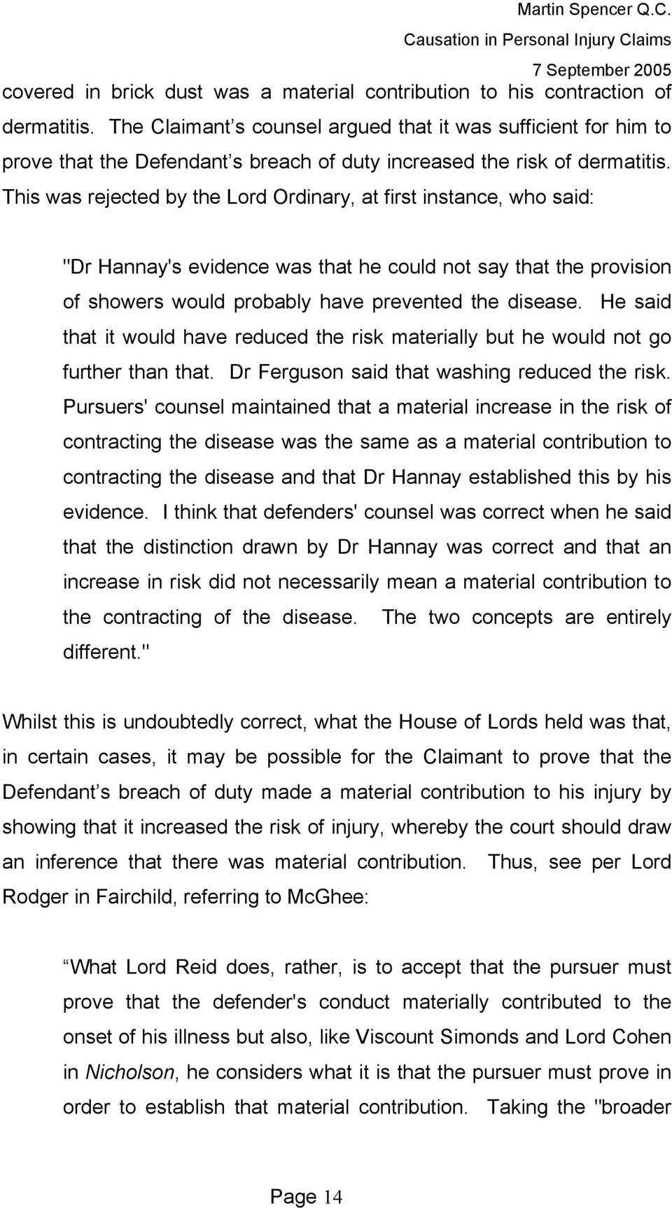 "This was rejected by the Lord Ordinary, at first instance, who said: ""Dr Hannay's evidence was that he could not say that the provision of showers would probably have prevented the disease."