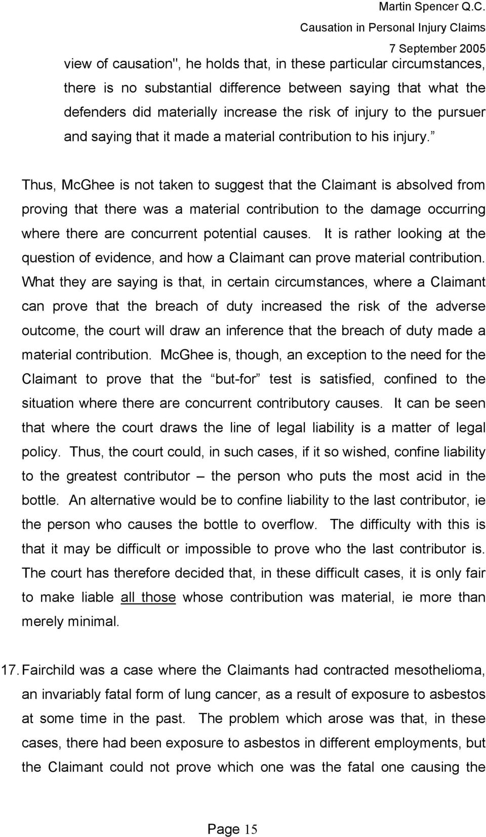 Thus, McGhee is not taken to suggest that the Claimant is absolved from proving that there was a material contribution to the damage occurring where there are concurrent potential causes.
