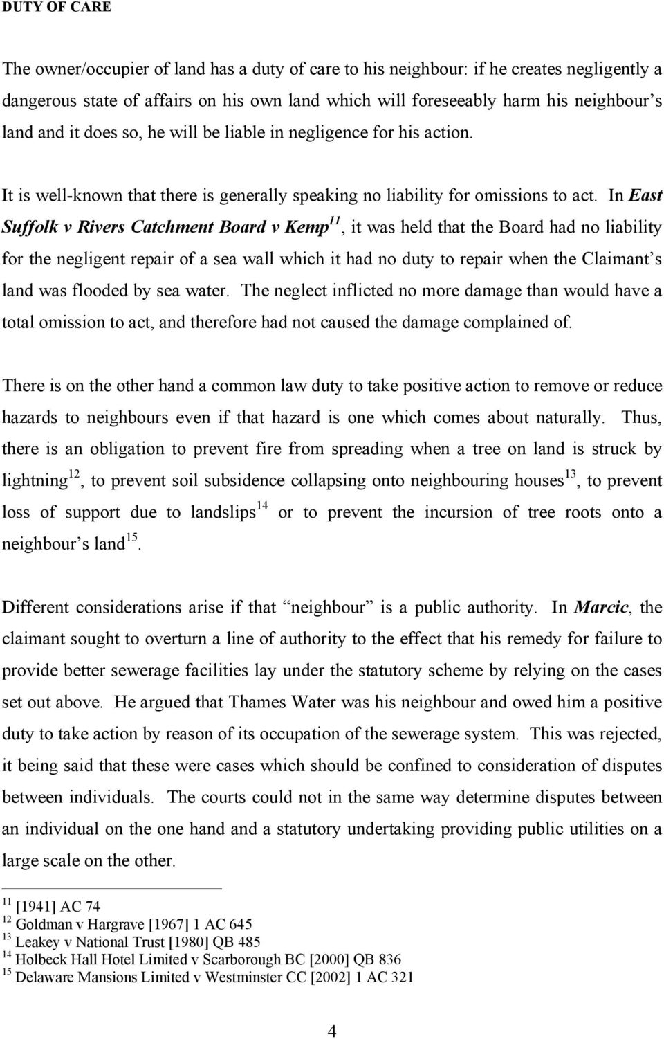 In East Suffolk v Rivers Catchment Board v Kemp 11, it was held that the Board had no liability for the negligent repair of a sea wall which it had no duty to repair when the Claimant s land was
