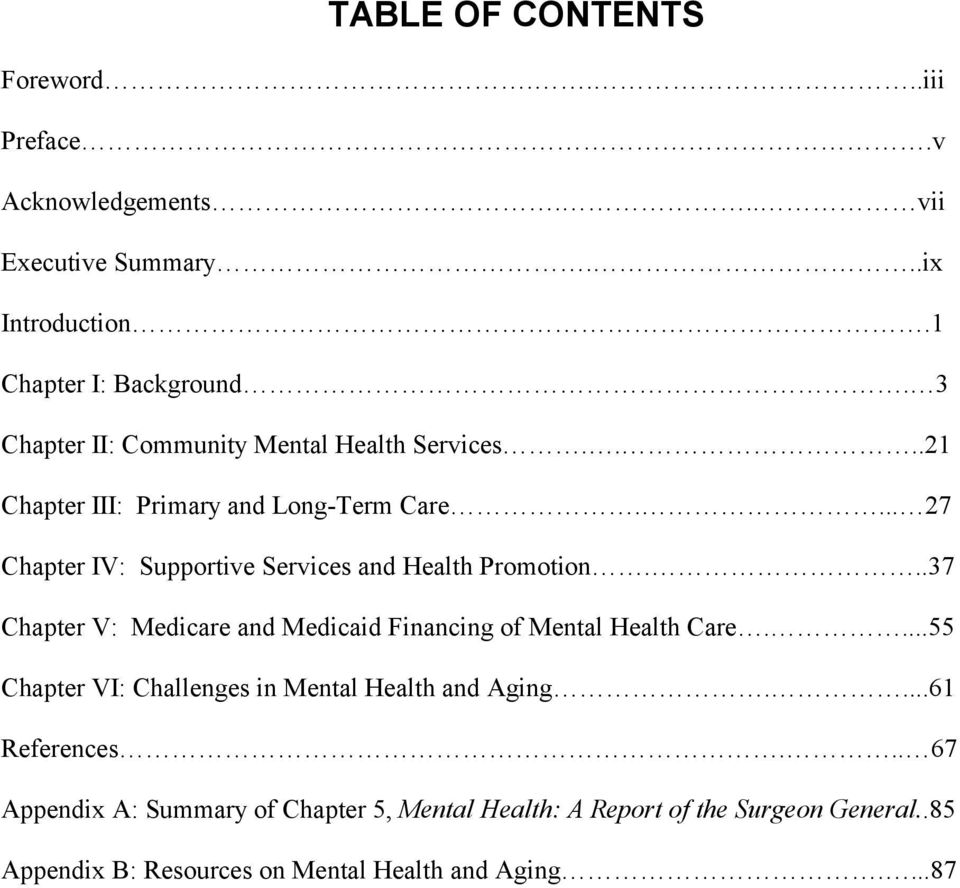 ... 27 Chapter IV: Supportive Services and Health Promotion...37 Chapter V: Medicare and Medicaid Financing of Mental Health Care.